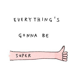 Everthing's gonna be super (with an image of a thumbs up)