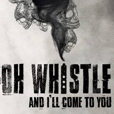 stylized image of smoke with skulls appearing in it, along with the words Oh Whistle And I