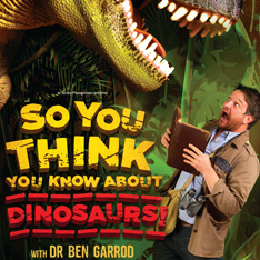 Ben Garrod standing with a book under a dinosaur with an open mouth; text says So you think you know about dinosaurs